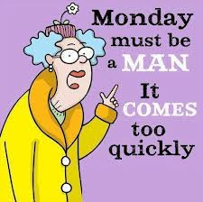 Monday comes too quickly!